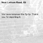 We have removed the fly-tip. Thank you for reporting it.-Lathom Road, E6