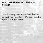 Unfortunately we cannot find the fly-tip that you reported – Please report it again if it is still there-2 GREENWOOD, Plaistow, E13 0JF