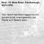 Your report has been logged on our system to be investigated by our Waste and Streets team.-126 Beta Road, Farnborough, GU14 8PH