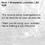 This issue is being investigated and will be resolved as soon as possible.   Thank you for using Love Leicester. You're making a real difference. -3 Sharpland, Leicester, LE2 8UN