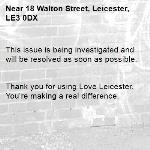 This issue is being investigated and will be resolved as soon as possible.   Thank you for using Love Leicester. You're making a real difference. -18 Walton Street, Leicester, LE3 0DX