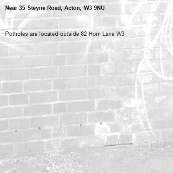 Potholes are located outside 82 Horn Lane W3-35 Steyne Road, Acton, W3 9NU