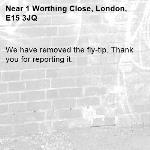 We have removed the fly-tip. Thank you for reporting it.-1 Worthing Close, London, E15 3JQ