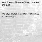 We have swept the street. Thank you for reporting it.-7 West Mersea Close, London, E16 2AT