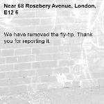 We have removed the fly-tip. Thank you for reporting it.-68 Rosebery Avenue, London, E12 6