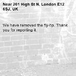 We have removed the fly-tip. Thank you for reporting it.-261 High St N, London E12 6SJ, UK