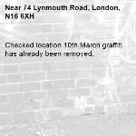 Checked location 10th March graffiti has already been removed. -74 Lynmouth Road, London, N16 6XH