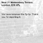 We have removed the fly-tip. Thank you for reporting it.-21 Malmesbury Terrace, London, E16 4PL