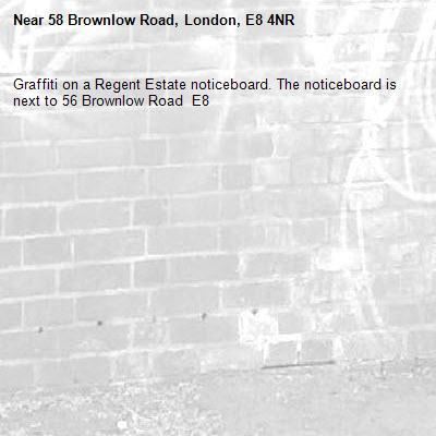 Graffiti on a Regent Estate noticeboard. The noticeboard is next to 56 Brownlow Road  E8-58 Brownlow Road, London, E8 4NR