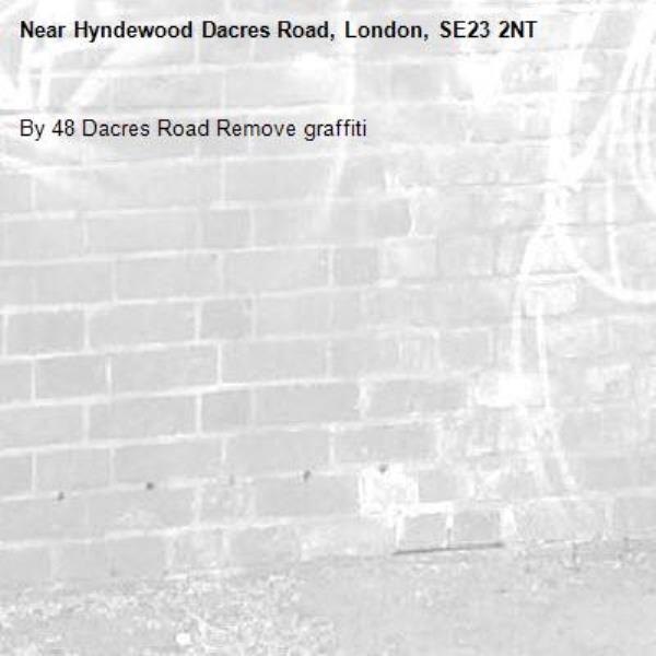 By 48 Dacres Road Remove graffiti-Hyndewood Dacres Road, London, SE23 2NT
