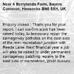 Enquiry closed : Thank you for your report. I can confirm a job has been raised today, to temporary repair the carriageway potholes on the east side of the mini roundabout junction with Reeds Lane. Next financial year a job will also be raised to under permanent carriageway patching repairs to the east side of roundabout, West Sussex Highways.-4 Berrylands Farm, Sayers Common, Hassocks BN6 9XH, UK