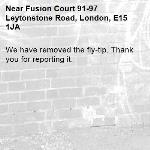 We have removed the fly-tip. Thank you for reporting it.-Fusion Court 91-97 Leytonstone Road, London, E15 1JA