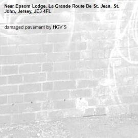 damaged pavement by HGV'S-Epsom Lodge, La Grande Route De St. Jean, St. John, Jersey, JE3 4FL