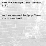 We have removed the fly-tip. Thank you for reporting it.-40 Chenappa Close, London, E13 0