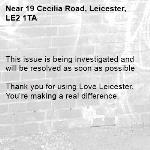 This issue is being investigated and will be resolved as soon as possible  Thank you for using Love Leicester. You're making a real difference. -19 Cecilia Road, Leicester, LE2 1TA