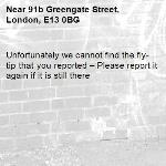 Unfortunately we cannot find the fly-tip that you reported – Please report it again if it is still there-91b Greengate Street, London, E13 0BG