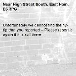 Unfortunately we cannot find the fly-tip that you reported – Please report it again if it is still there-High Street South, East Ham, E6 3PG