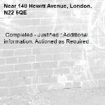 Completed - Justified : Additional information: Actioned as Required -140 Hewitt Avenue, London, N22 6QE
