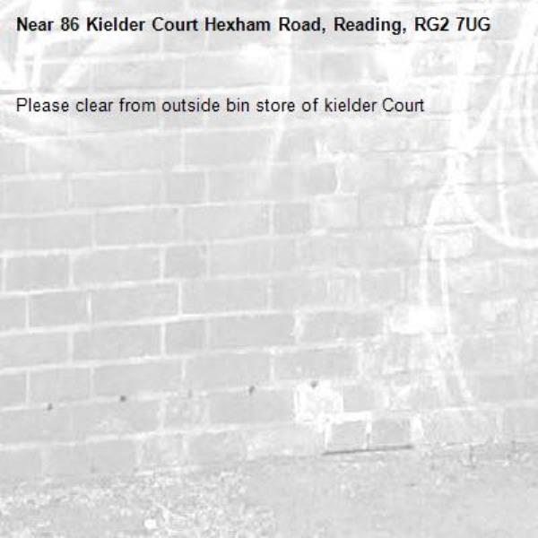 Please clear from outside bin store of kielder Court -86 Kielder Court Hexham Road, Reading, RG2 7UG