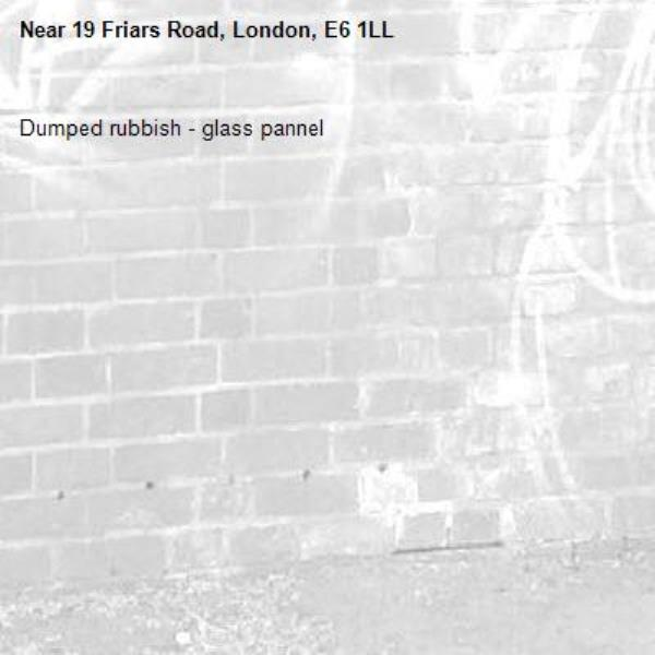 Dumped rubbish - glass pannel-19 Friars Road, London, E6 1LL