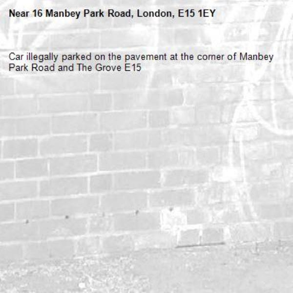 Car illegally parked on the pavement at the corner of Manbey Park Road and The Grove E15-16 Manbey Park Road, London, E15 1EY
