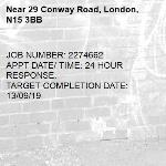 JOB NUMBER: 2274662 APPT DATE/ TIME: 24 HOUR RESPONSE.  TARGET COMPLETION DATE: 13/09/19 -29 Conway Road, London, N15 3BB