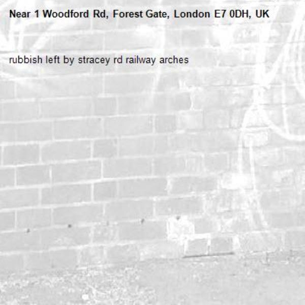 rubbish left by stracey rd railway arches-1 Woodford Rd, Forest Gate, London E7 0DH, UK