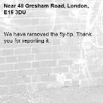 We have removed the fly-tip. Thank you for reporting it.-48 Gresham Road, London, E16 3DU