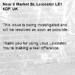 This issue is being investigated and will be resolved as soon as possible.   Thank you for using Love Leicester. You're making a real difference. -8 Market St, Leicester LE1 6DP, UK