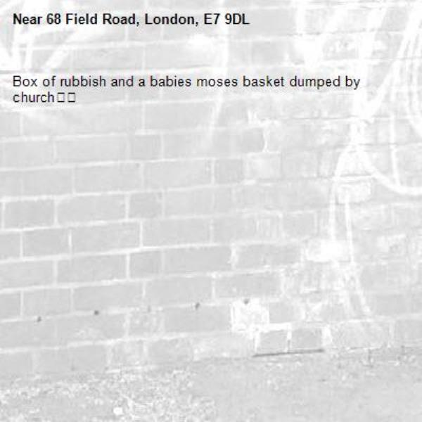 Box of rubbish and a babies moses basket dumped by church👎🏾-68 Field Road, London, E7 9DL