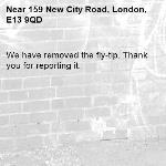 We have removed the fly-tip. Thank you for reporting it.-159 New City Road, London, E13 9QD