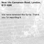 We have removed the fly-tip. Thank you for reporting it.-58a Carnarvon Road, London, E15 4QW