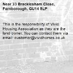 This is the responsibility of Vivid Housing Association as they are the land owner. You can contact them via email- customer@vividhomes.co.uk -33 Bracklesham Close, Farnborough, GU14 8LP
