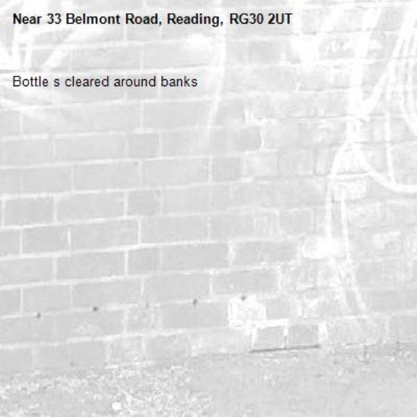 Bottle s cleared around banks-33 Belmont Road, Reading, RG30 2UT
