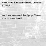 We have removed the fly-tip. Thank you for reporting it.-119b Earlham Grove, London, E7 9AP