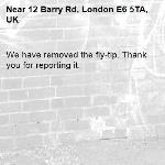 We have removed the fly-tip. Thank you for reporting it.-12 Barry Rd, London E6 5TA, UK