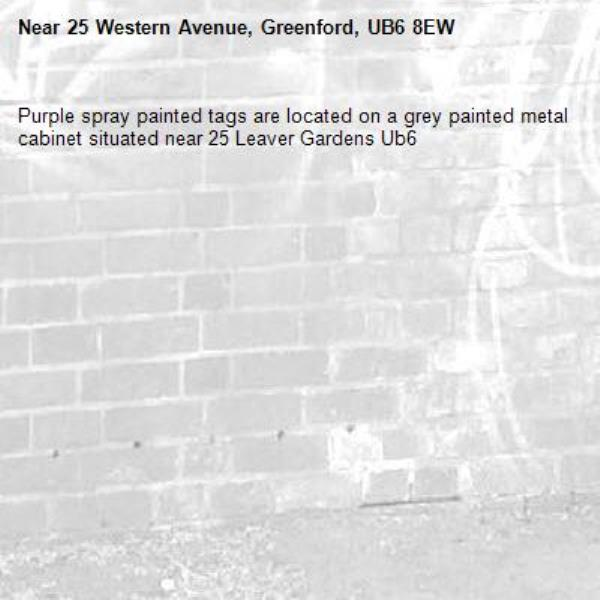Purple spray painted tags are located on a grey painted metal cabinet situated near 25 Leaver Gardens Ub6 -25 Western Avenue, Greenford, UB6 8EW