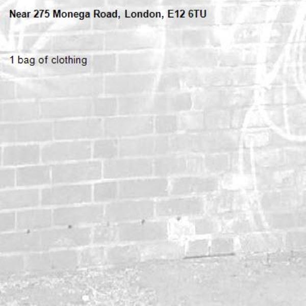 1 bag of clothing -275 Monega Road, London, E12 6TU