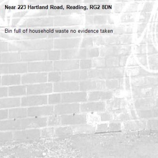 Bin full of household waste no evidence taken -223 Hartland Road, Reading, RG2 8DN