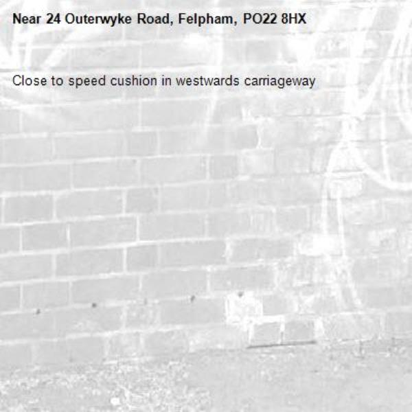 Close to speed cushion in westwards carriageway-24 Outerwyke Road, Felpham, PO22 8HX