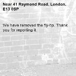 We have removed the fly-tip. Thank you for reporting it.-41 Raymond Road, London, E13 0SP