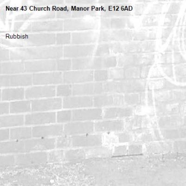 Rubbish -43 Church Road, Manor Park, E12 6AD