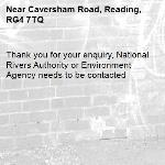 Thank you for your enquiry, National Rivers Authority or Environment Agency needs to be contacted-Caversham Road, Reading, RG4 7TQ