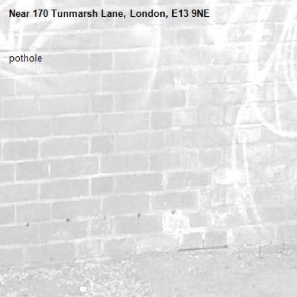 pothole -170 Tunmarsh Lane, London, E13 9NE
