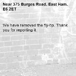 We have removed the fly-tip. Thank you for reporting it.-375 Burges Road, East Ham, E6 2ET
