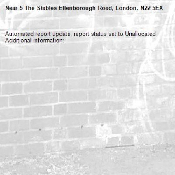 Automated report update, report status set to Unallocated Additional information:  -5 The Stables Ellenborough Road, London, N22 5EX