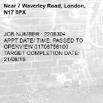 JOB NUMBER : 2208304 APPT DATE/ TIME: PASSED TO OPENVIEW 01708756100 TARGET COMPLETION DATE: 21/08/19-7 Waverley Road, London, N17 0PX