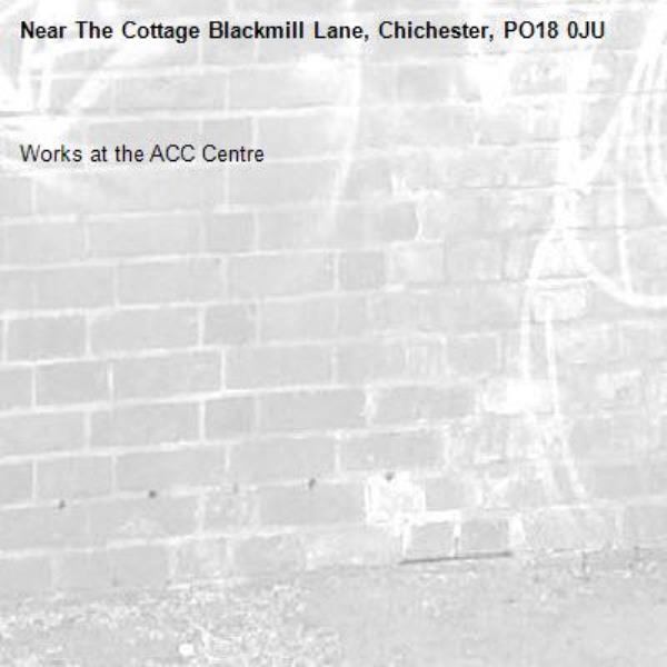 Works at the ACC Centre-The Cottage Blackmill Lane, Chichester, PO18 0JU