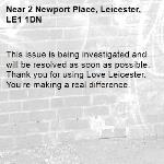 This issue is being investigated and will be resolved as soon as possible. Thank you for using Love Leicester. You're making a real difference. -2 Newport Place, Leicester, LE1 1DN