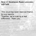 This issue has been resolved thanks to your reports. Together, we're making a real difference. Thank you.  -23 Newhaven Road, Leicester, LE5 6JG